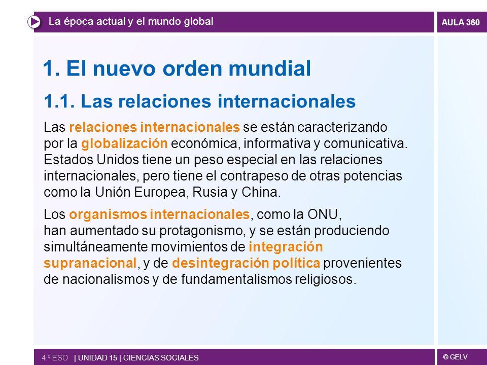 © GELV AULA 360 1. El nuevo orden mundial 1.1. Las relaciones internacionales Las relaciones internacionales se están caracterizando por la globalizac