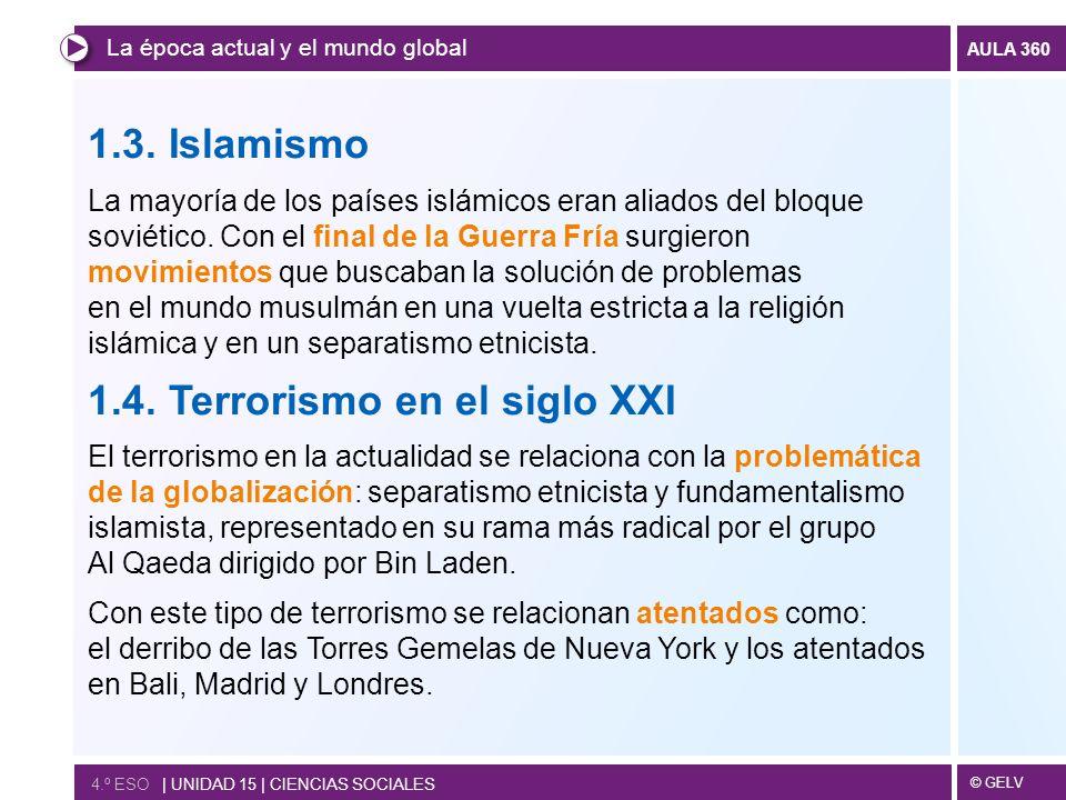 © GELV AULA 360 La época actual y el mundo global 4.º ESO | UNIDAD 15 | CIENCIAS SOCIALES 1.3. Islamismo La mayoría de los países islámicos eran aliad