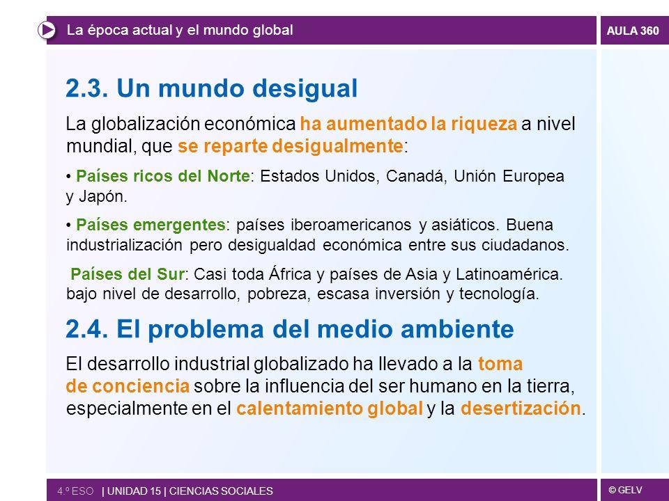 © GELV AULA 360 2.3. Un mundo desigual La globalización económica ha aumentado la riqueza a nivel mundial, que se reparte desigualmente: Países ricos