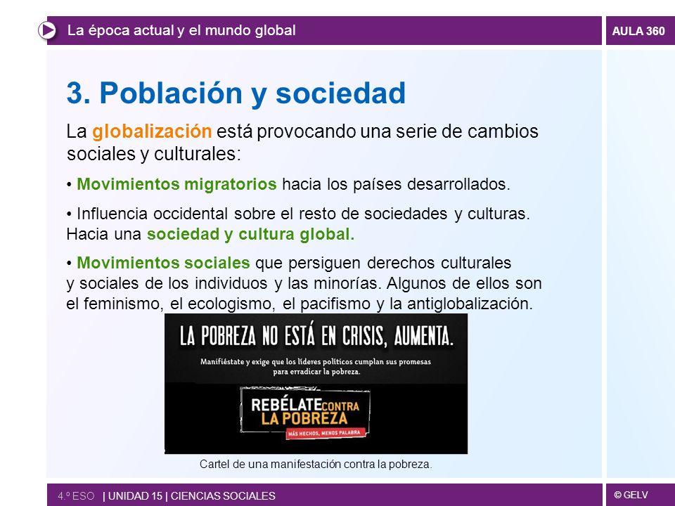 © GELV AULA 360 3. Población y sociedad La globalización está provocando una serie de cambios sociales y culturales: Movimientos migratorios hacia los