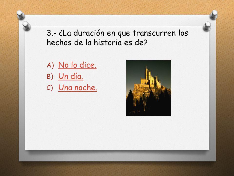 3.- ¿La duración en que transcurren los hechos de la historia es de.