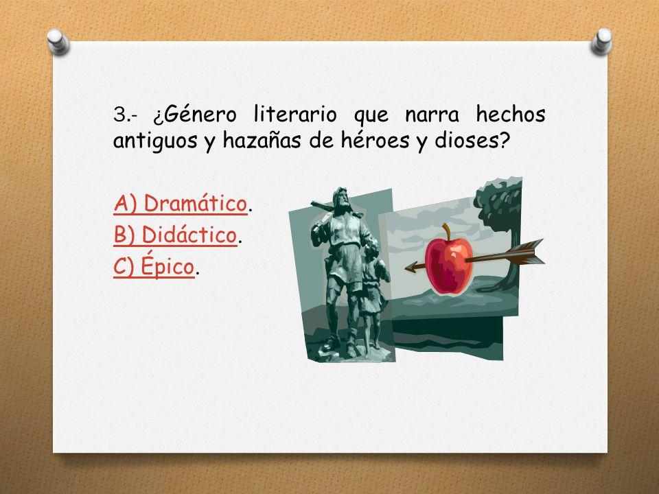 3.- ¿ Género literario que narra hechos antiguos y hazañas de héroes y dioses.