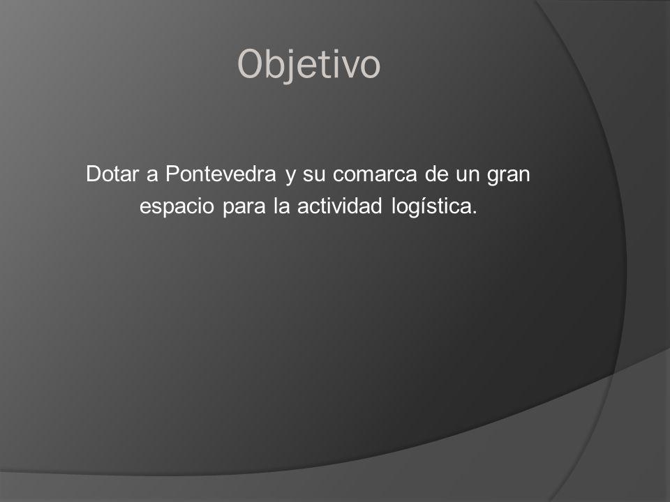 Objetivo Dotar a Pontevedra y su comarca de un gran espacio para la actividad logística.
