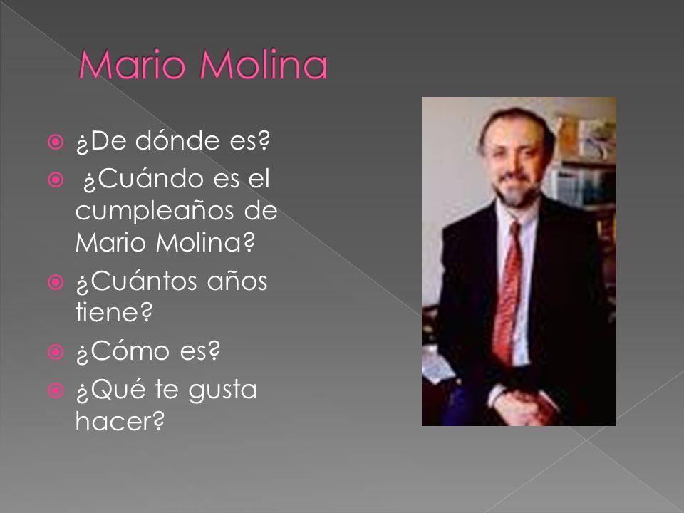 ¿De dónde es? ¿Cuándo es el cumpleaños de Mario Molina? ¿Cuántos años tiene? ¿Cómo es? ¿Qué te gusta hacer?