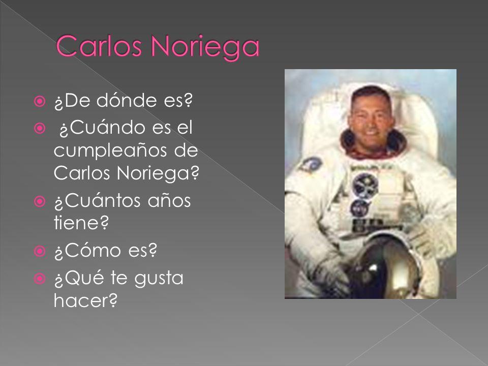 ¿De dónde es? ¿Cuándo es el cumpleaños de Carlos Noriega? ¿Cuántos años tiene? ¿Cómo es? ¿Qué te gusta hacer?