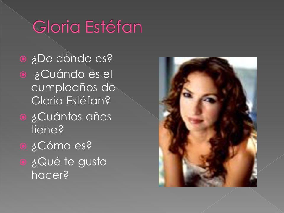 ¿De dónde es? ¿Cuándo es el cumpleaños de Gloria Estéfan? ¿Cuántos años tiene? ¿Cómo es? ¿Qué te gusta hacer?