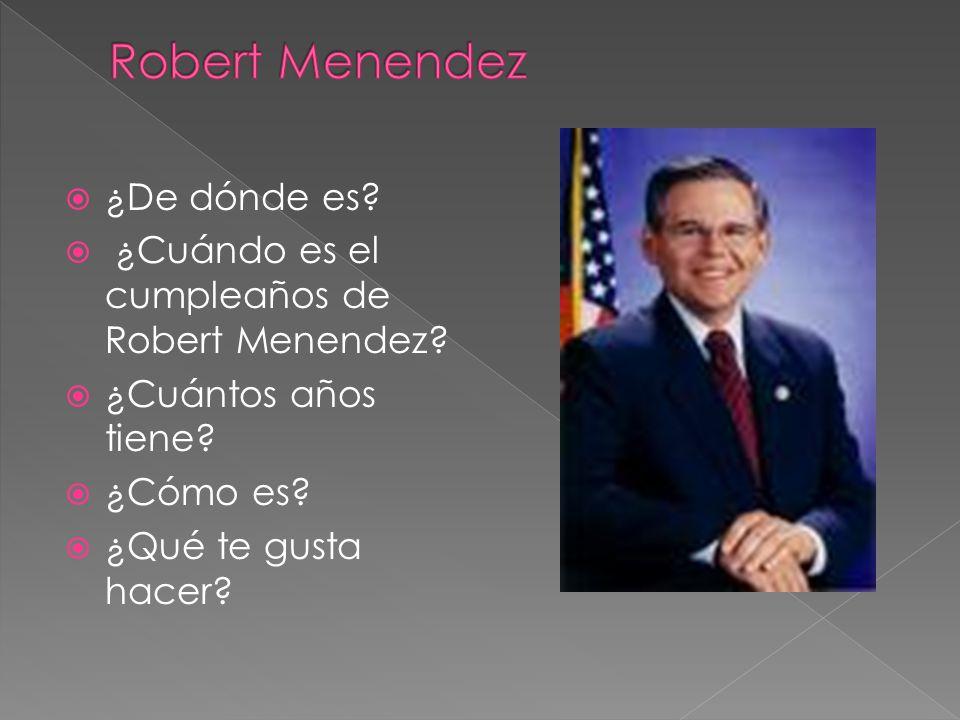 ¿De dónde es? ¿Cuándo es el cumpleaños de Robert Menendez? ¿Cuántos años tiene? ¿Cómo es? ¿Qué te gusta hacer?