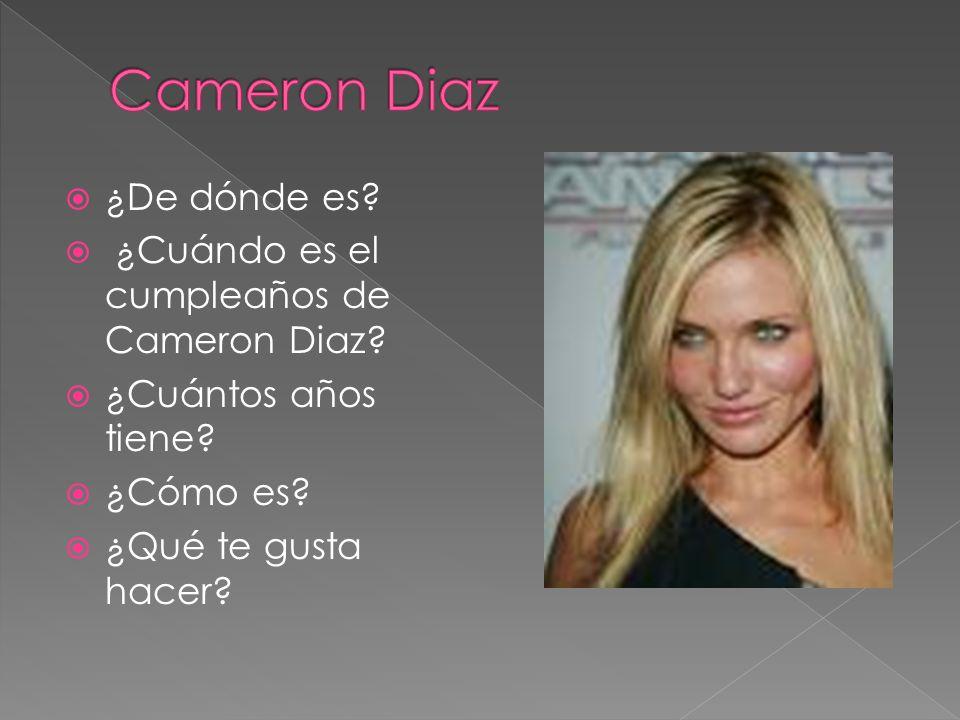 ¿De dónde es? ¿Cuándo es el cumpleaños de Cameron Diaz? ¿Cuántos años tiene? ¿Cómo es? ¿Qué te gusta hacer?