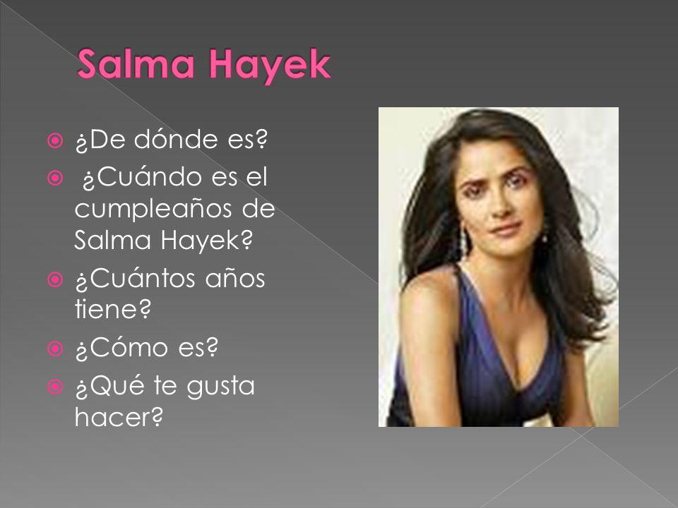 ¿De dónde es? ¿Cuándo es el cumpleaños de Salma Hayek? ¿Cuántos años tiene? ¿Cómo es? ¿Qué te gusta hacer?