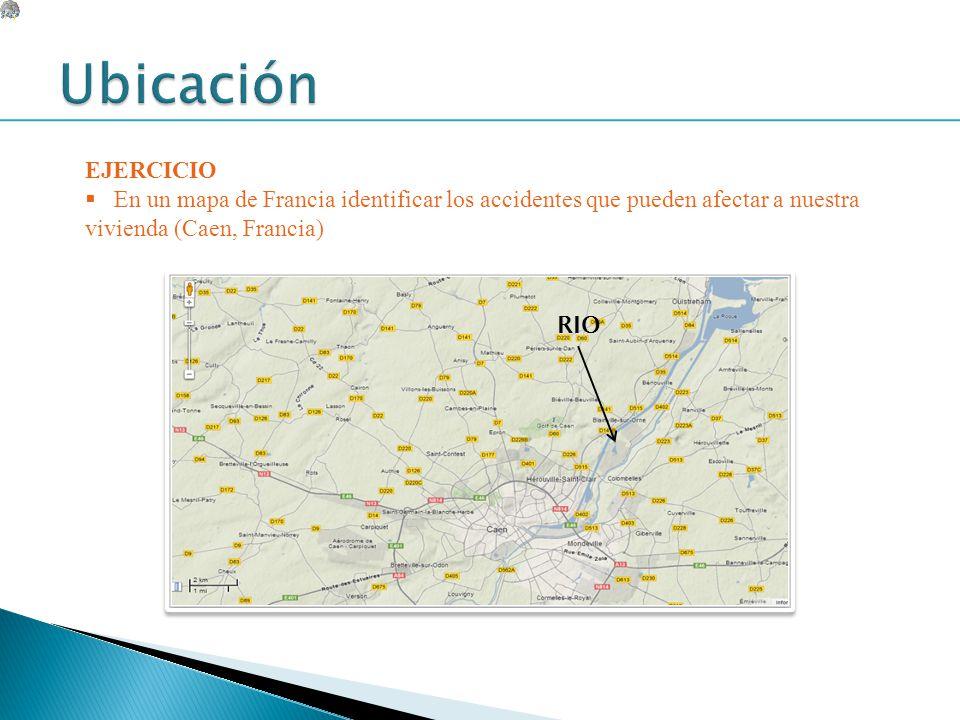 EJERCICIO En un mapa de Francia identificar los accidentes que pueden afectar a nuestra vivienda (Caen, Francia) RIO