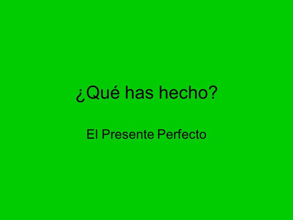 ¿Qué has hecho El Presente Perfecto