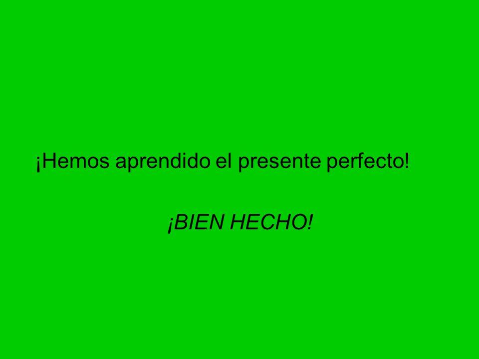 ¡Hemos aprendido el presente perfecto! ¡BIEN HECHO!
