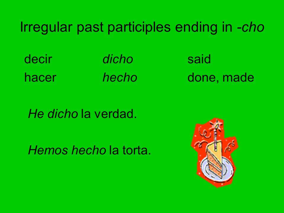 Irregular past participles ending in -cho decirdichosaid hacerhechodone, made He dicho la verdad.