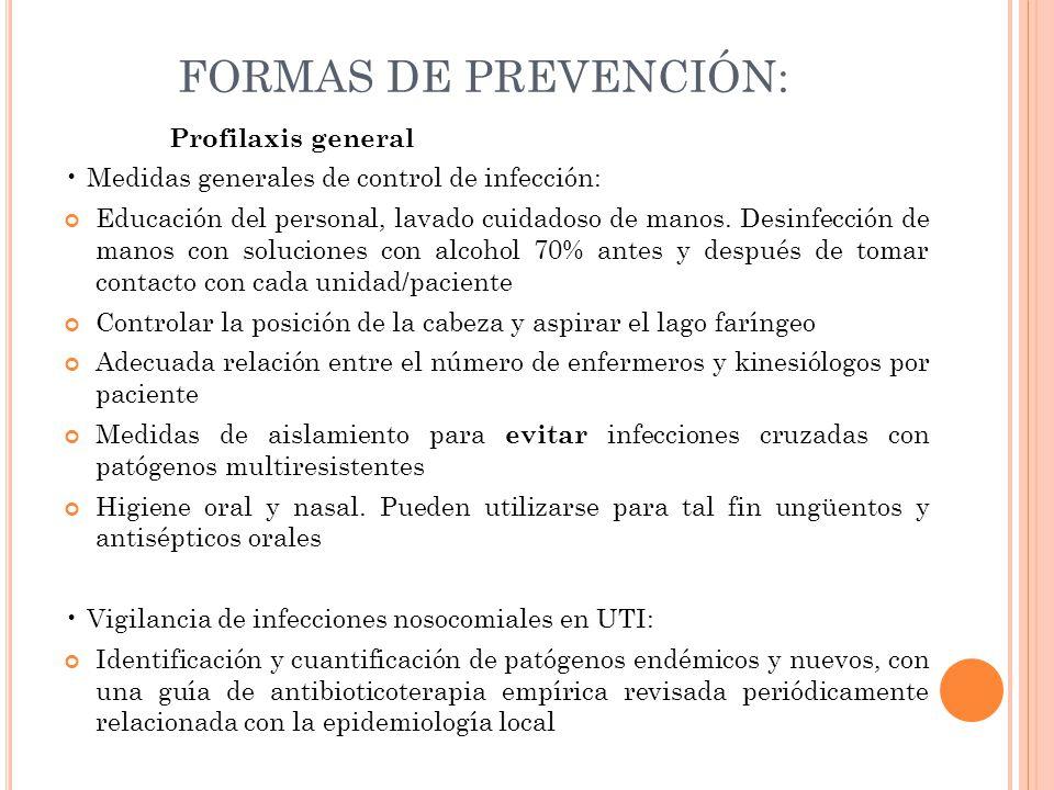 FORMAS DE PREVENCIÓN: Profilaxis general Medidas generales de control de infección: Educación del personal, lavado cuidadoso de manos. Desinfección de