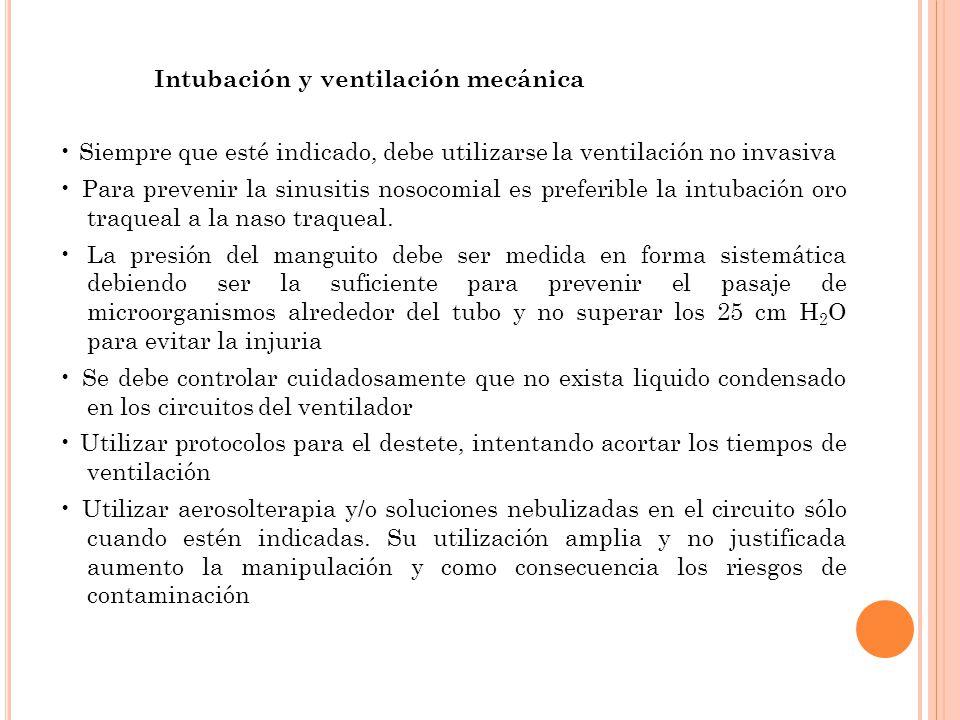 Intubación y ventilación mecánica Siempre que esté indicado, debe utilizarse la ventilación no invasiva Para prevenir la sinusitis nosocomial es prefe