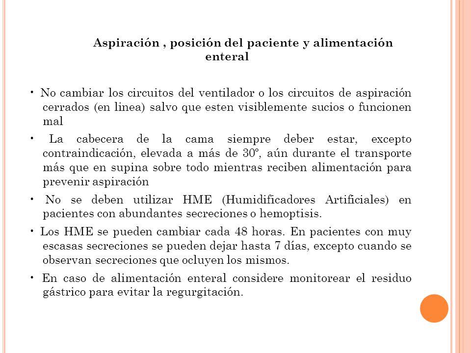 Aspiración, posición del paciente y alimentación enteral No cambiar los circuitos del ventilador o los circuitos de aspiración cerrados (en linea) sal