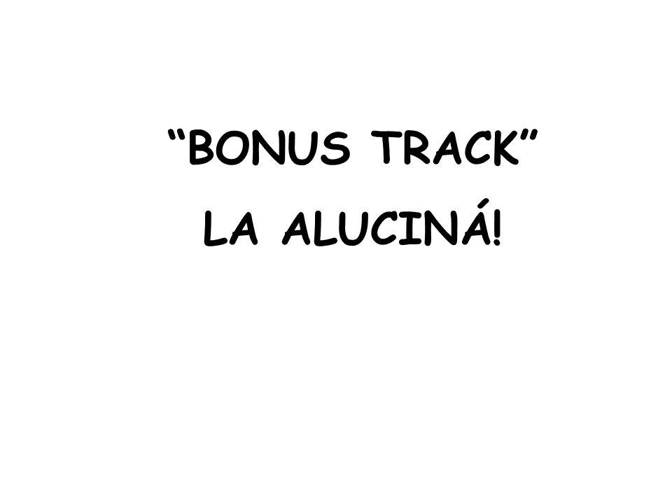 BONUS TRACK LA ALUCINÁ!