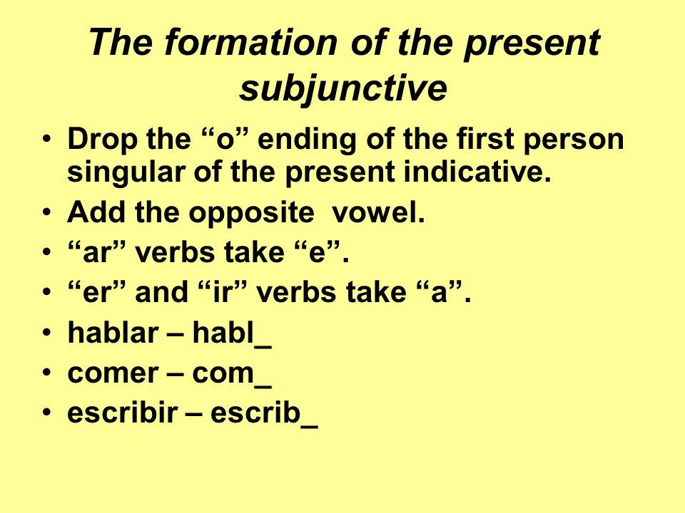 The formation of the present subjunctive Drop the o ending of the first person singular of the present indicative.