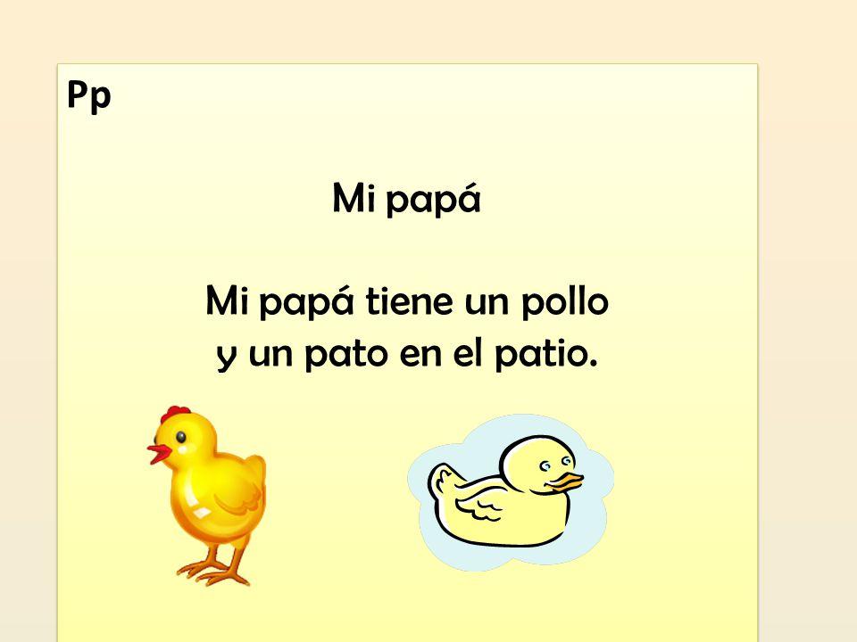 Pp Mi papá Mi papá tiene un pollo y un pato en el patio. Pp Mi papá Mi papá tiene un pollo y un pato en el patio.