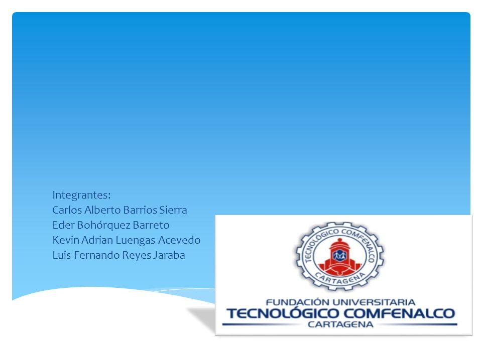 Integrantes: Carlos Alberto Barrios Sierra Eder Bohórquez Barreto Kevin Adrian Luengas Acevedo Luis Fernando Reyes Jaraba