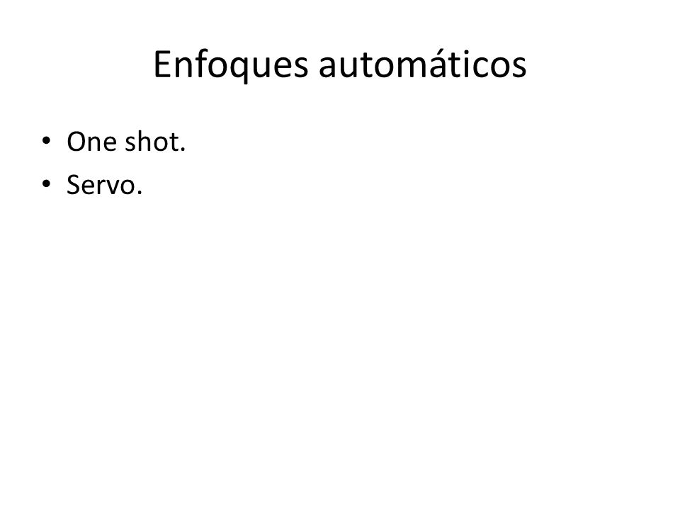 Enfoques automáticos One shot. Servo.