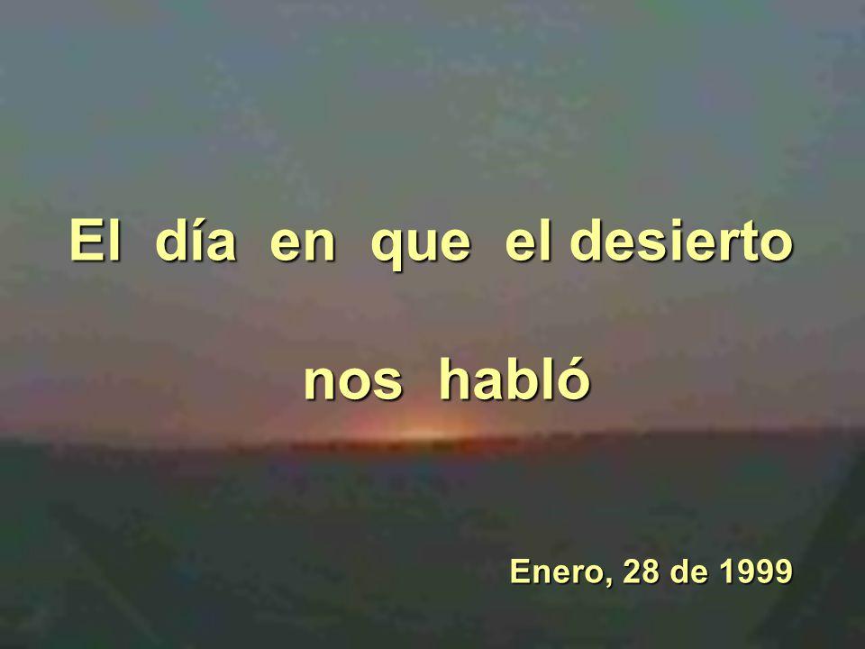 El día en que el desierto nos habló Enero, 28 de 1999 Enero, 28 de 1999