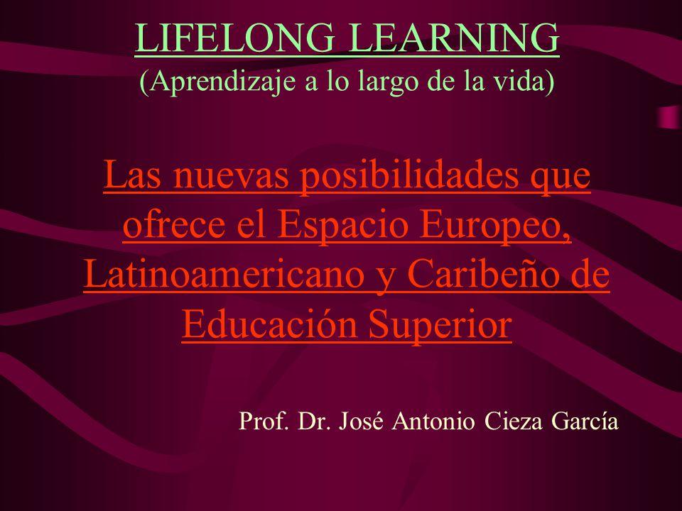 LIFELONG LEARNING (Aprendizaje a lo largo de la vida) Las nuevas posibilidades que ofrece el Espacio Europeo, Latinoamericano y Caribeño de Educación