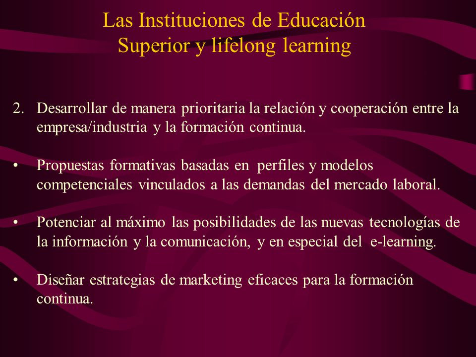 Las Instituciones de Educación Superior y lifelong learning 2.Desarrollar de manera prioritaria la relación y cooperación entre la empresa/industria y
