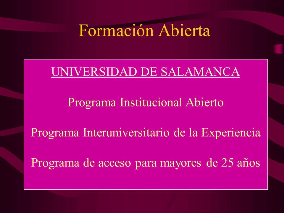 Formación Abierta UNIVERSIDAD DE SALAMANCA Programa Institucional Abierto Programa Interuniversitario de la Experiencia Programa de acceso para mayore