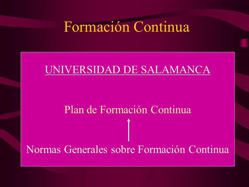 Formación Continua UNIVERSIDAD DE SALAMANCA Plan de Formación Continua Normas Generales sobre Formación Continua