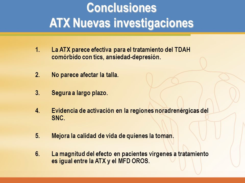 Conclusiones ATX Nuevas investigaciones 1.La ATX parece efectiva para el tratamiento del TDAH comórbido con tics, ansiedad-depresión. 2.No parece afec