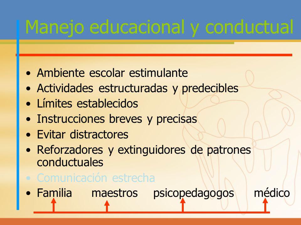 Manejo educacional y conductual Ambiente escolar estimulante Actividades estructuradas y predecibles Límites establecidos Instrucciones breves y preci