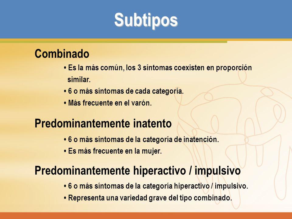 Subtipos Combinado Es la más común, los 3 síntomas coexisten en proporción similar. 6 o más síntomas de cada categoría. Más frecuente en el varón. Pre