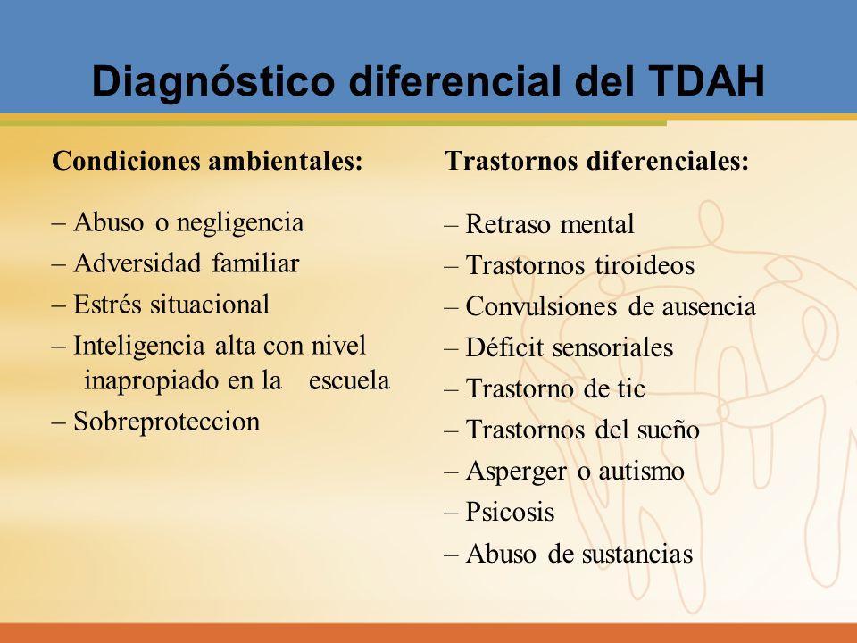 Diagnóstico diferencial del TDAH Condiciones ambientales: – Abuso o negligencia – Adversidad familiar – Estrés situacional – Inteligencia alta con niv