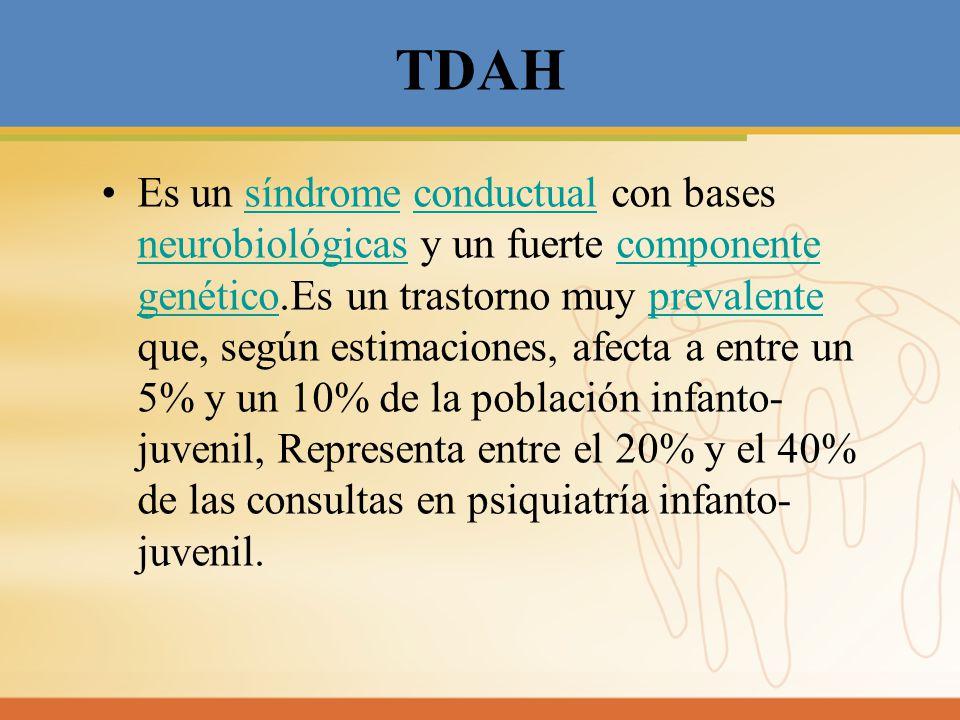 TDAH Es un síndrome conductual con bases neurobiológicas y un fuerte componente genético.Es un trastorno muy prevalente que, según estimaciones, afect