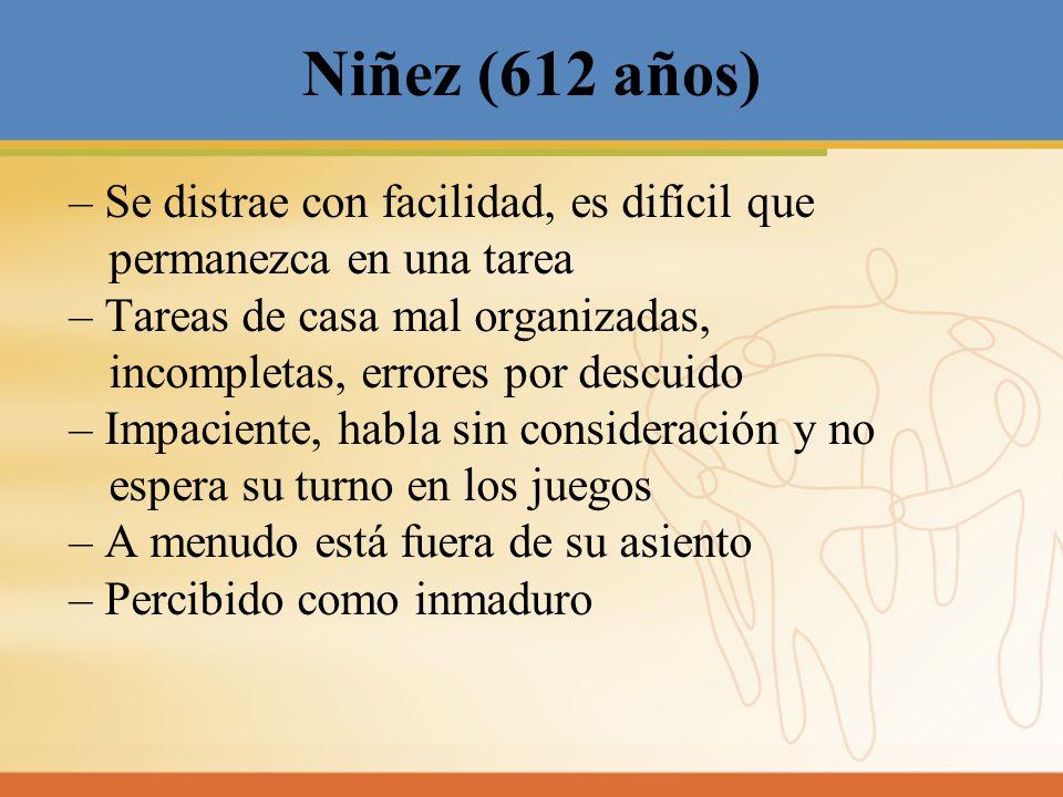 Niñez (612 años) – Se distrae con facilidad, es difícil que permanezca en una tarea – Tareas de casa mal organizadas, incompletas, errores por descui