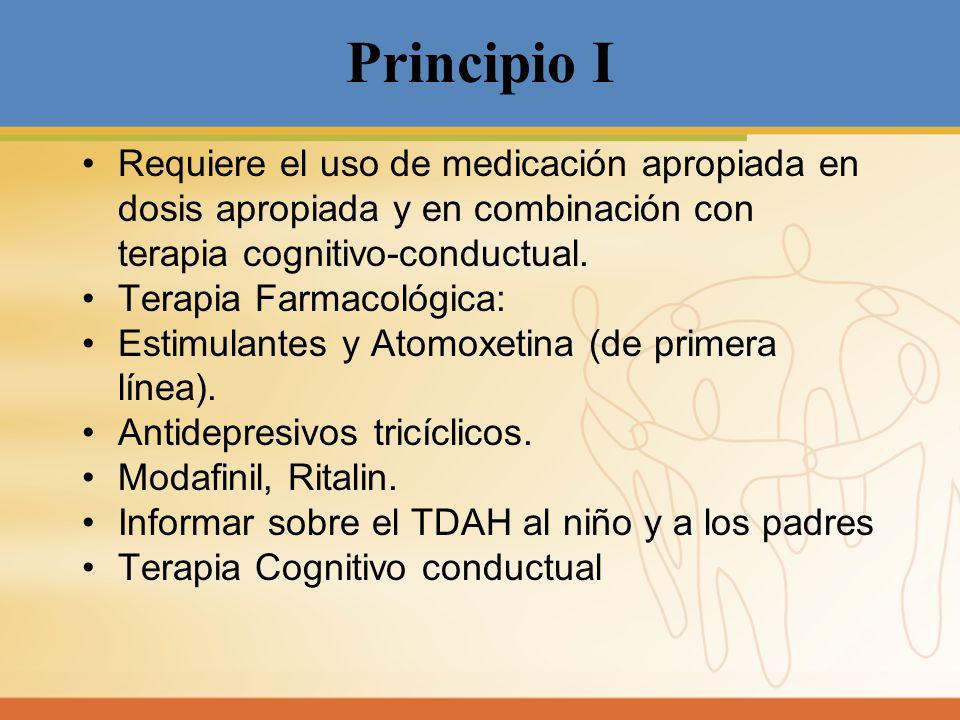 Principio I Requiere el uso de medicación apropiada en dosis apropiada y en combinación con terapia cognitivo-conductual. Terapia Farmacológica: Estim