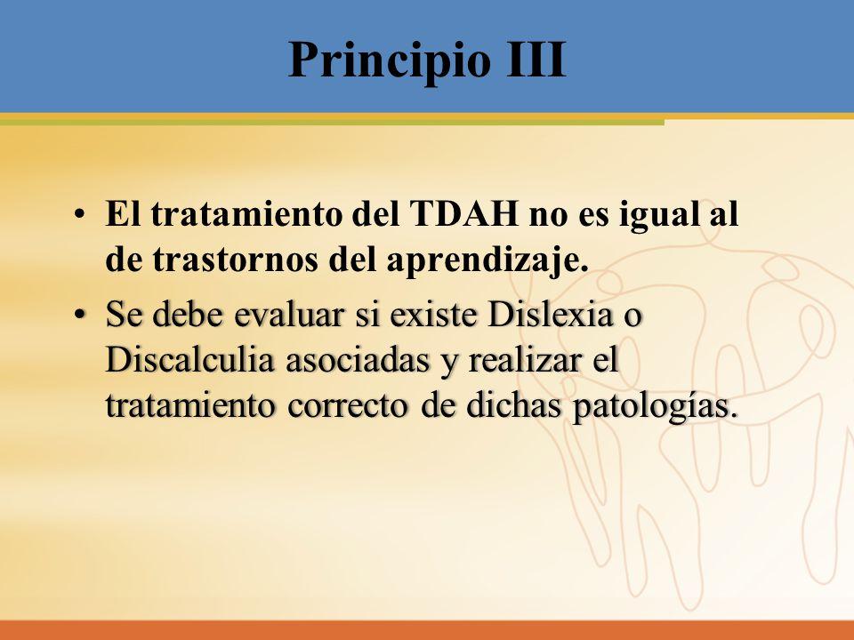 Principio III El tratamiento del TDAH no es igual al de trastornos del aprendizaje. SedebeevaluarsiexisteDislexiao Discalculiaasociadasyrealizarel tra