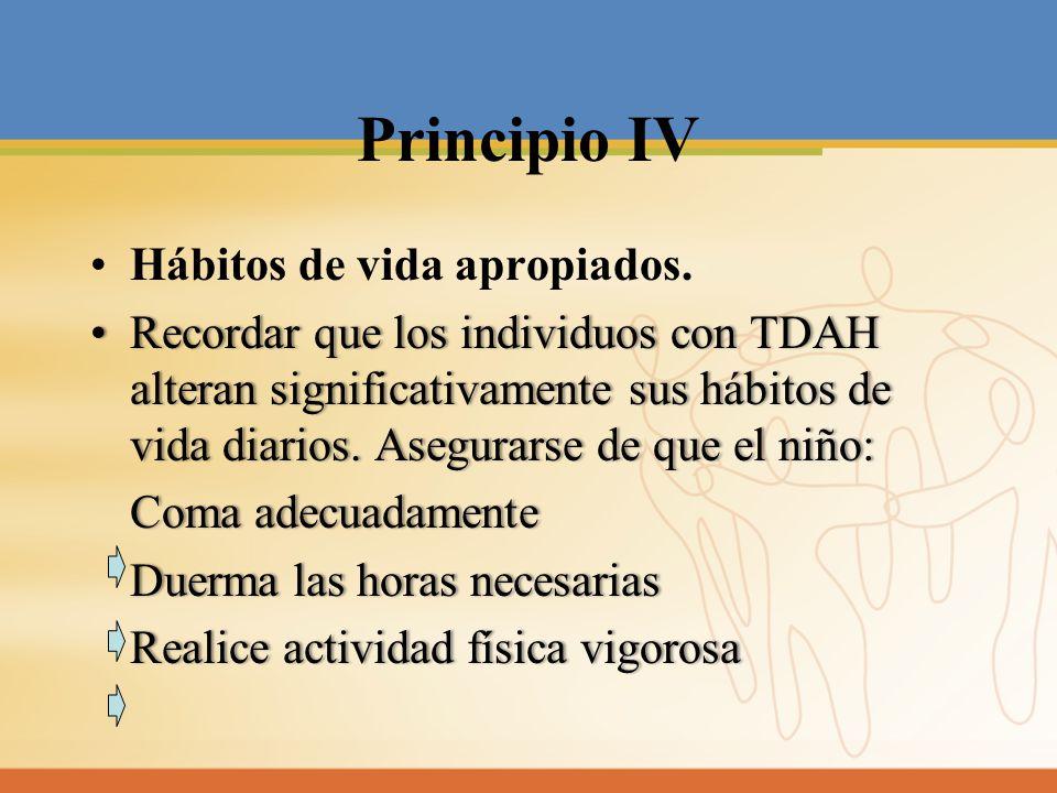 Principio IV Hábitos de vida apropiados. RecordarquelosindividuosconTDAH alteransignificativamentesushábitosde vidadiarios.Asegurarsedequeelniño:Recor