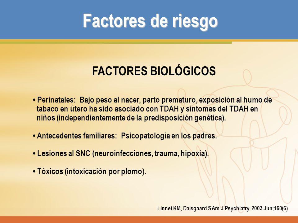 Factores de riesgo FACTORES BIOLÓGICOS Perinatales: Bajo peso al nacer, parto prematuro, exposición al humo de tabaco en útero ha sido asociado con TD