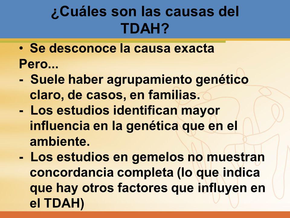 ¿Cuáles son las causas del TDAH? Se desconoce la causa exacta Pero... - Suele haber agrupamiento genético claro, de casos, en familias. - Los estudios