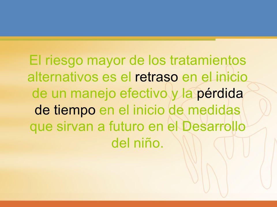 El riesgo mayor de los tratamientos alternativos es el retraso en el inicio de un manejo efectivo y la pérdida de tiempo en el inicio de medidas que s