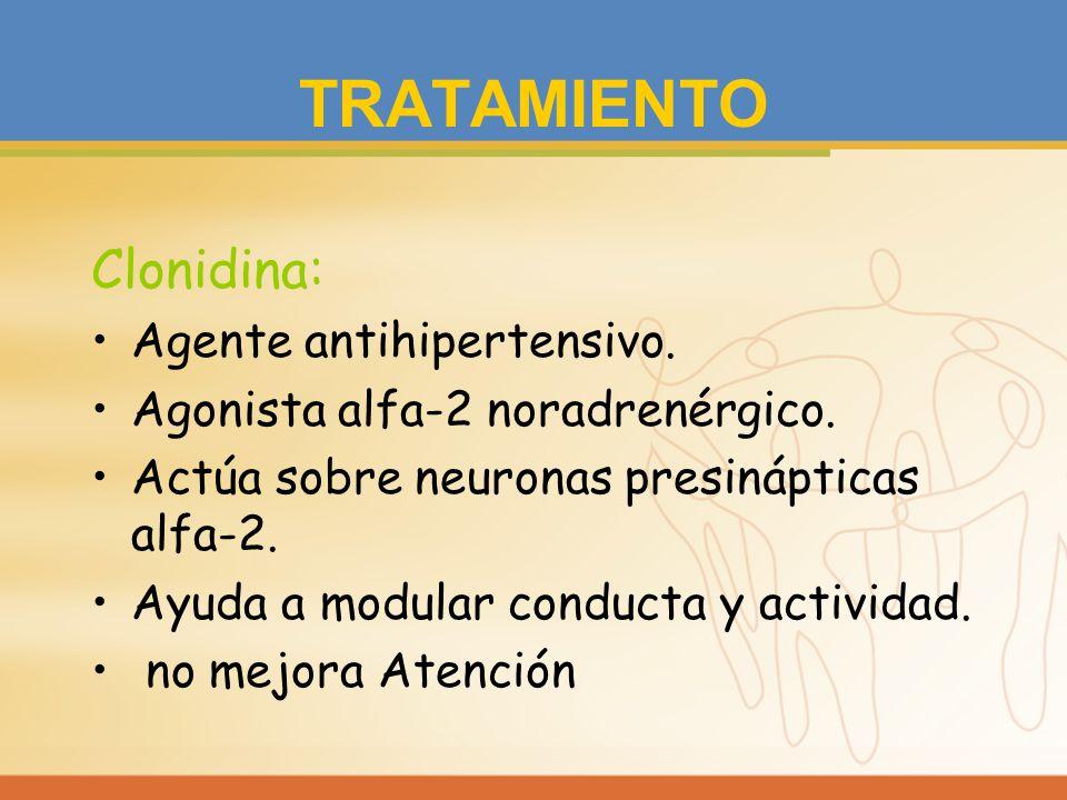 TRATAMIENTO Clonidina: Agente antihipertensivo. Agonista alfa-2 noradrenérgico. Actúa sobre neuronas presinápticas alfa-2. Ayuda a modular conducta y
