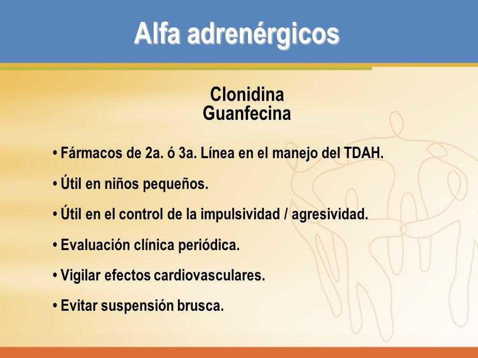 Clonidina Guanfecina Fármacos de 2a. ó 3a. Línea en el manejo del TDAH. Útil en niños pequeños. Útil en el control de la impulsividad / agresividad. E
