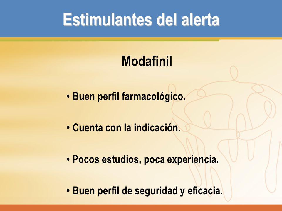 Modafinil Buen perfil farmacológico. Cuenta con la indicación. Pocos estudios, poca experiencia. Buen perfil de seguridad y eficacia. Estimulantes del
