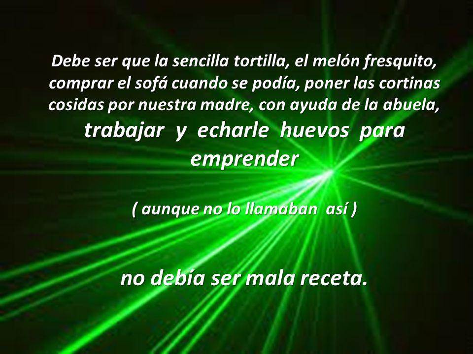 Dice Fernando Sánchez Salinero : En mi casa siempre he tenido un ejemplo vivo de cordura, honradez y esfuerzo. Y no han sido menos felices que nosotro