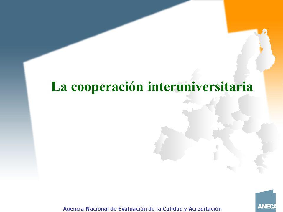 Agencia Nacional de Evaluación de la Calidad y Acreditación La cooperación interuniversitaria