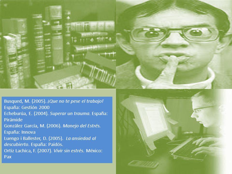 Busqued, M.(2005). ¡Que no te pese el trabajo. España: Gestión 2000 Echeburúa, E.