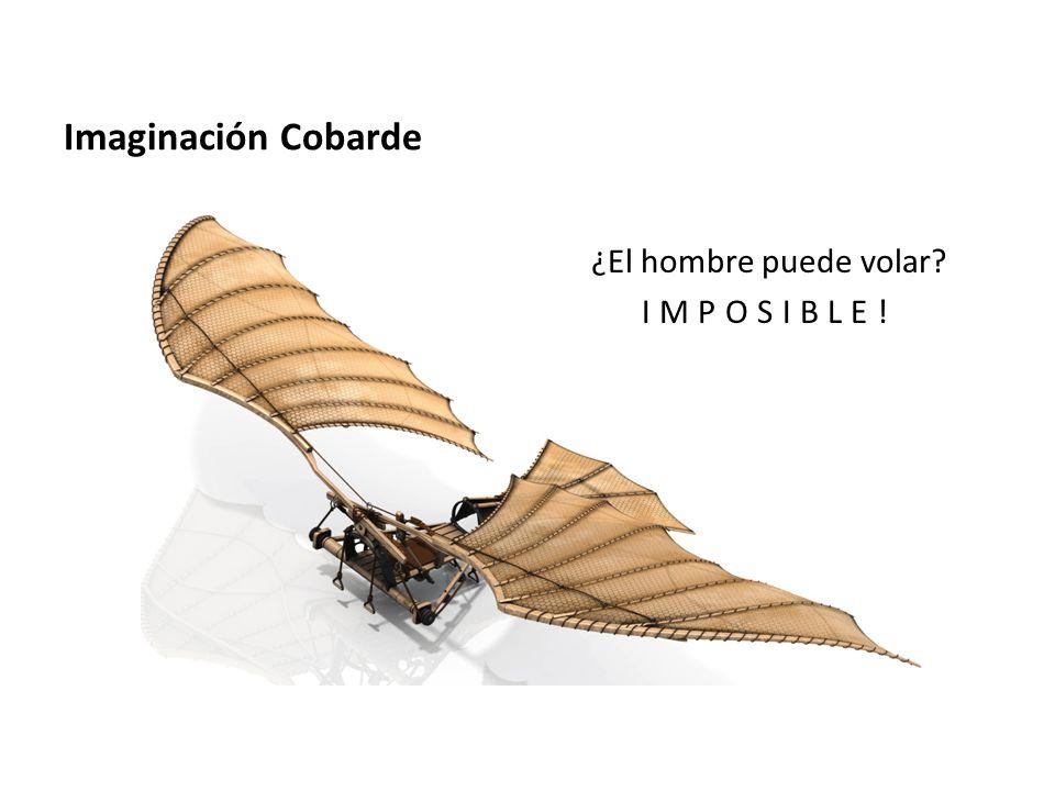 Imaginación Cobarde ¿El hombre puede volar? IMPOSIBLE!