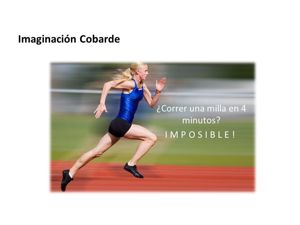 Imaginación Cobarde ¿Correr una milla en 4 minutos? IMPOSIBLE!